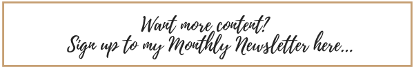 Want more content? Sign up to my monthly newsletter by cliking this link.